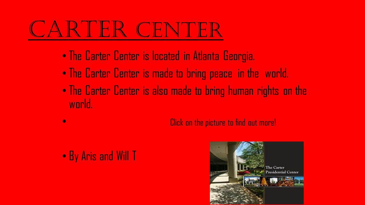 Carter Center The Carter Center is located in Atlanta Georgia.