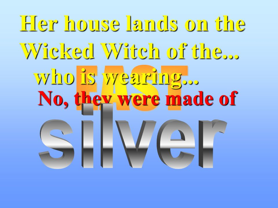 Her house lands on the Wicked Witch of the... who is wearing... No, they were made of