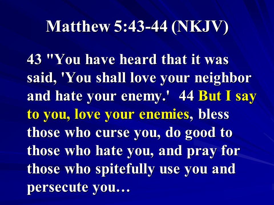 Matthew 5:43-44 (NKJV) 43