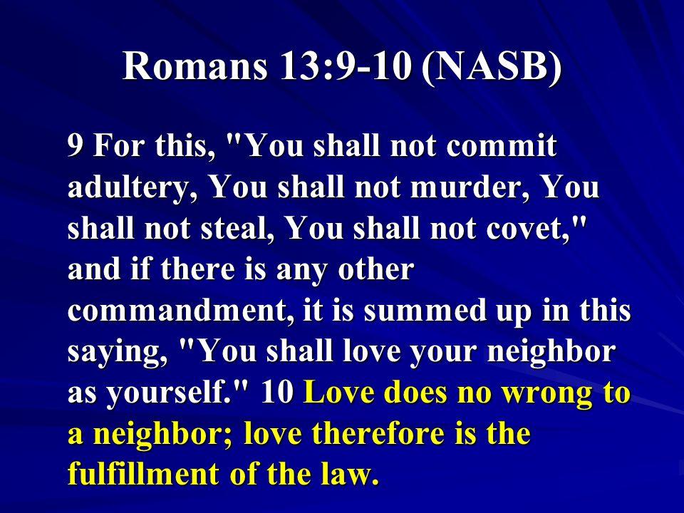 Romans 13:9-10 (NASB) 9 For this,