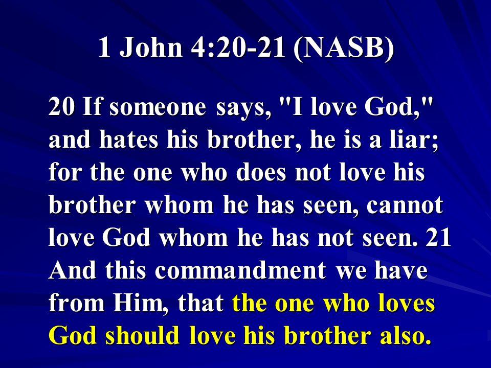 1 John 4:20-21 (NASB) 20 If someone says,