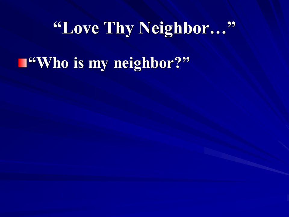 Love Thy Neighbor… Who is my neighbor?