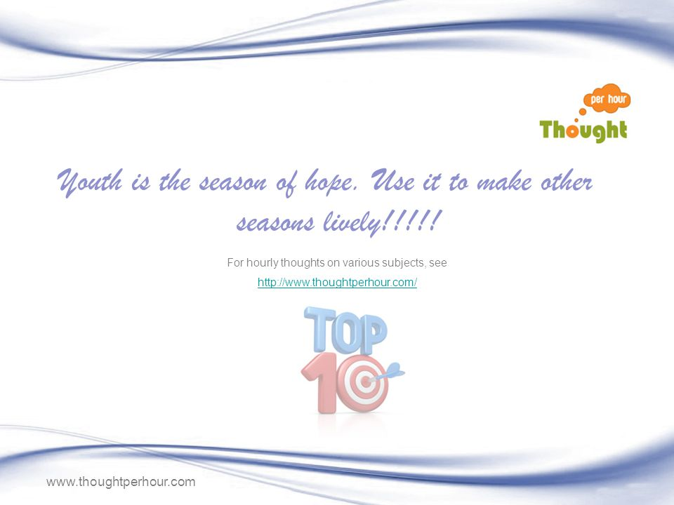 www.thoughtperhour.com Youth is the season of hope.