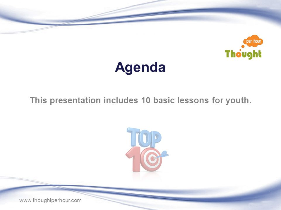 www.thoughtperhour.com Agenda This presentation includes 10 basic lessons for youth.