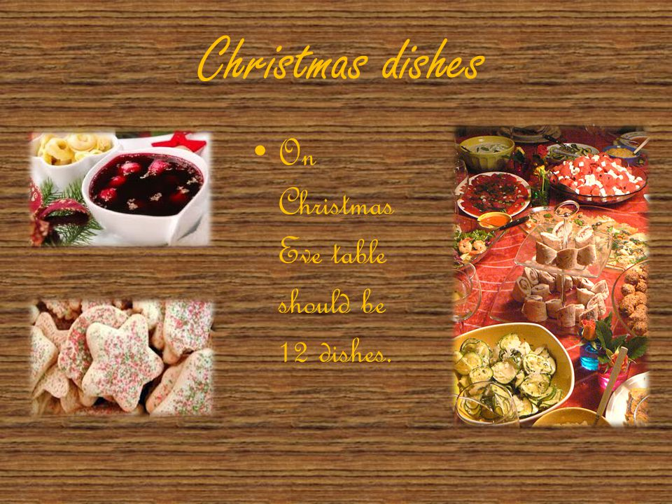 Christmas dishes On Christmas Eve table should be 12 dishes.