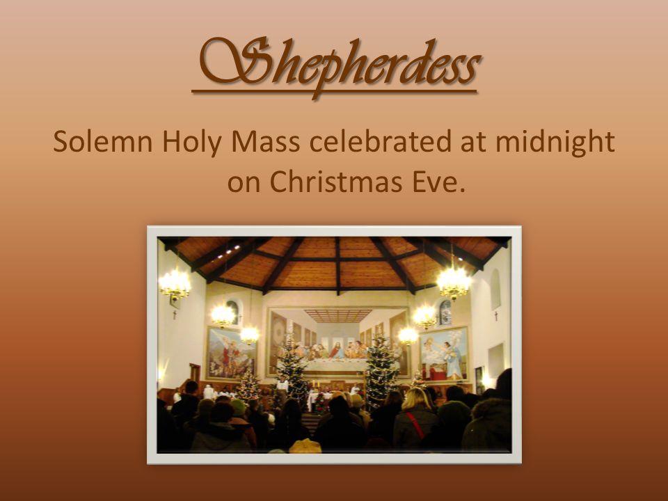 Shepherdess Solemn Holy Mass celebrated at midnight on Christmas Eve.
