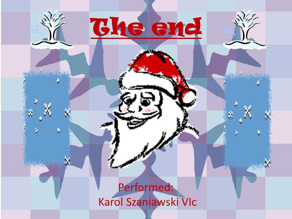 The end Performed: Karol Szaniawski VIc