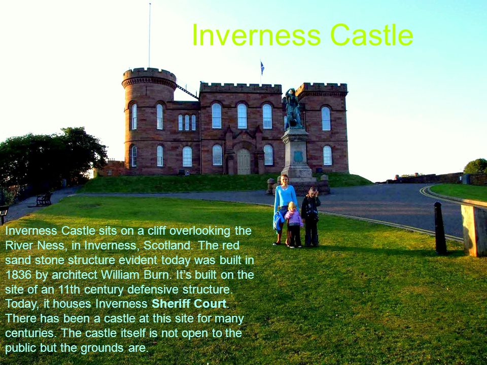 Inverness Castle Inverness Castle sits on a cliff overlooking the River Ness, in Inverness, Scotland. The red sand stone structure evident today was b
