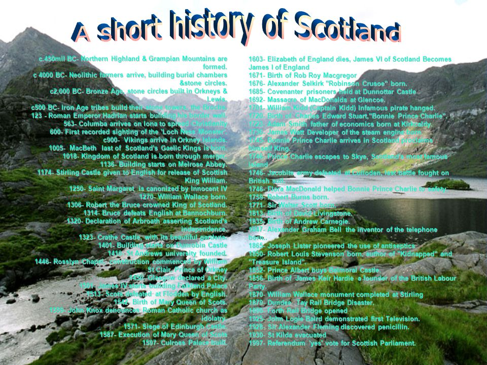 c.450mil BC- Northern Highland & Grampian Mountains are formed. c 4000 BC- Neolithic farmers arrive, building burial chambers &stone circles. c2,000 B