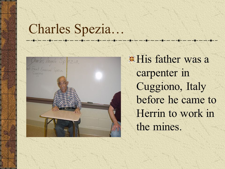 Charles Spezia… His father was a carpenter in Cuggiono, Italy before he came to Herrin to work in the mines.