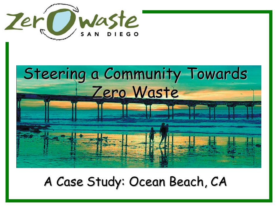 Steering a Community Towards Zero Waste A Case Study: Ocean Beach, CA