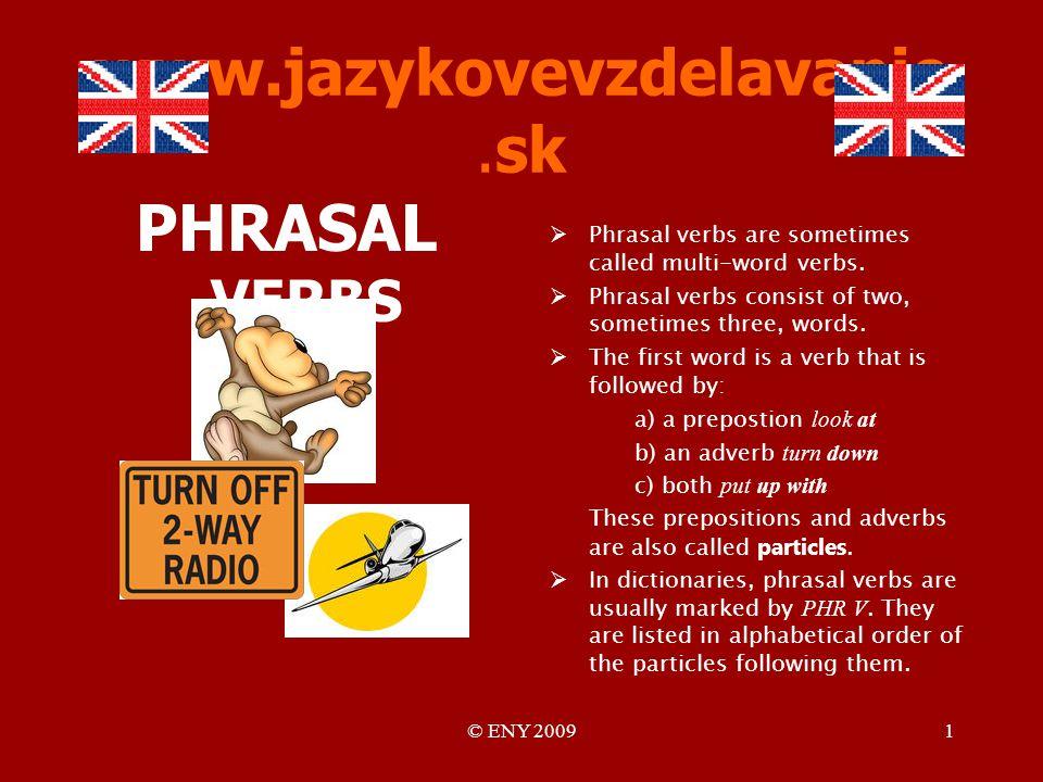 © ENY 20091 www.jazykovevzdelavanie.sk PHRASAL VERBS Phrasal verbs are sometimes called multi-word verbs.