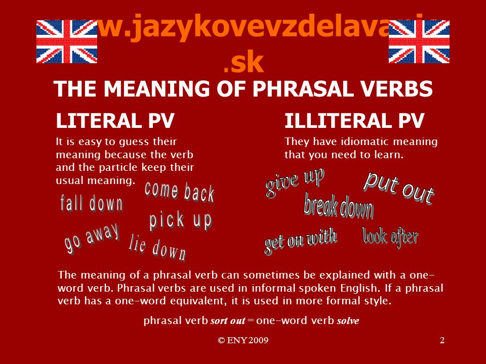 © ENY 20092 www.jazykovevzdelavanie.sk THE MEANING OF PHRASAL VERBS The meaning of a phrasal verb can sometimes be explained with a one- word verb.