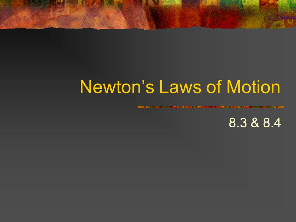 Newtons Laws of Motion 8.3 & 8.4