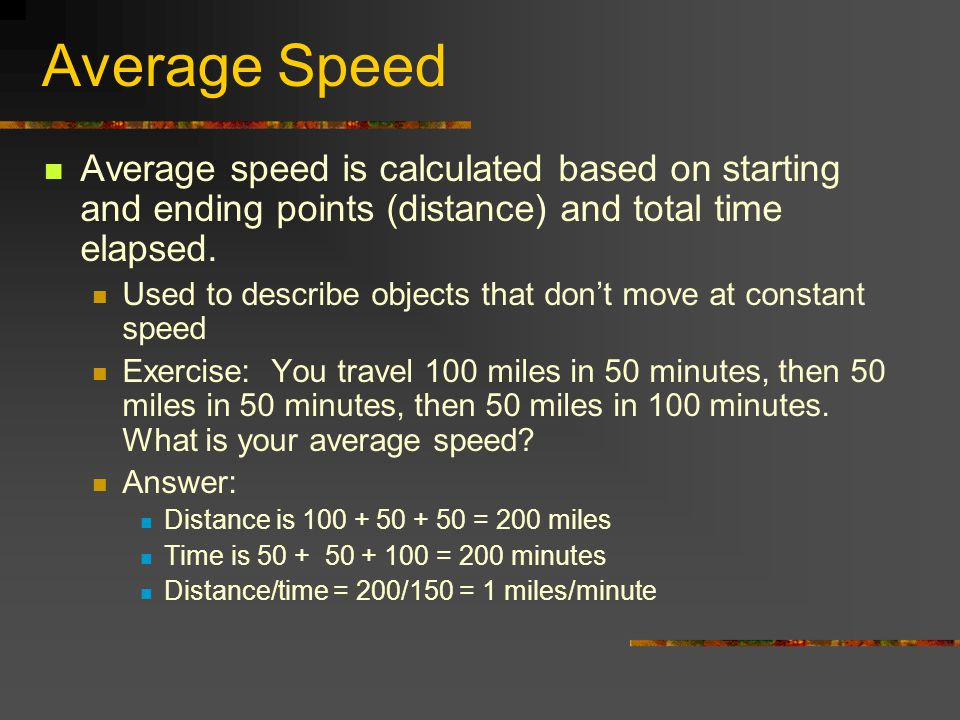Average Speed Average speed is calculated based on starting and ending points (distance) and total time elapsed. Used to describe objects that dont mo