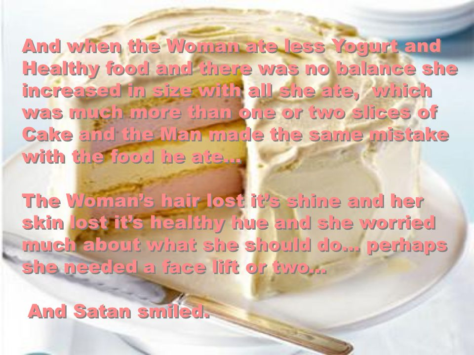 And Man used white flour from the wheat, and sugar from the cane and combined them to make all manner of Bread and Cake…