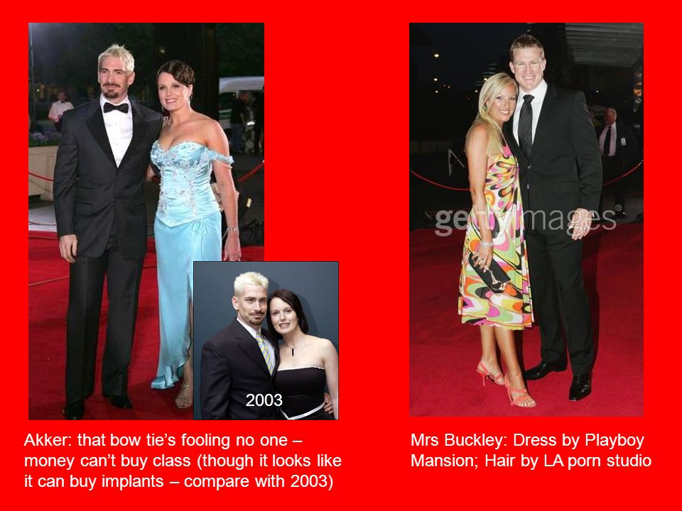 Mrs Buckley: Dress by Playboy Mansion; Hair by LA porn studio Akker: that bow ties fooling no one – money cant buy class (though it looks like it can buy implants – compare with 2003) 2003