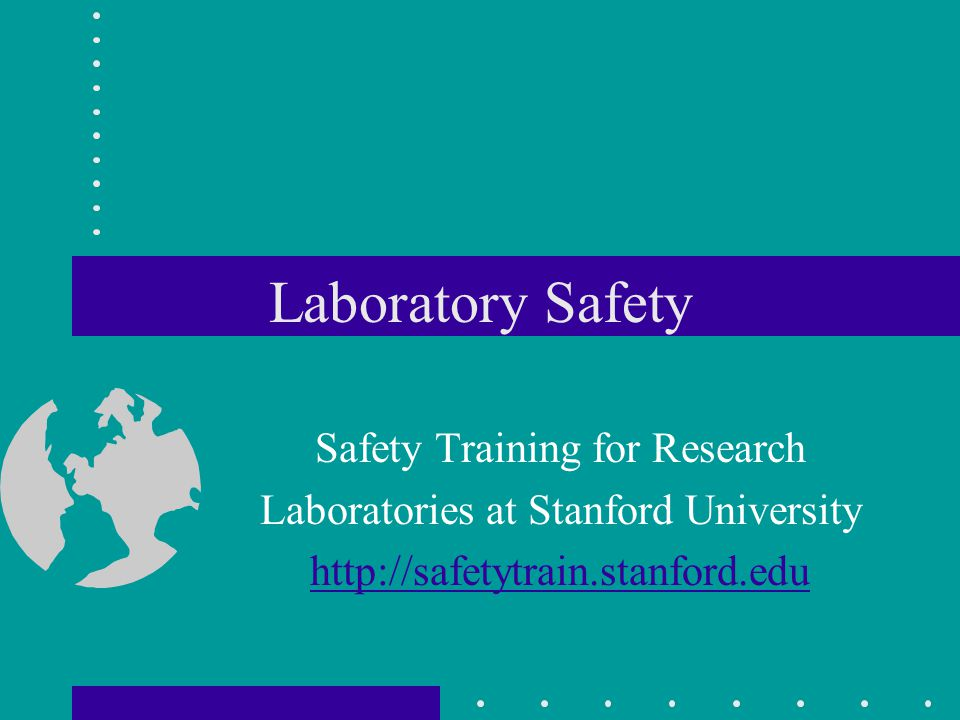 Laboratory Safety Safety Training for Research Laboratories at Stanford University http://safetytrain.stanford.edu