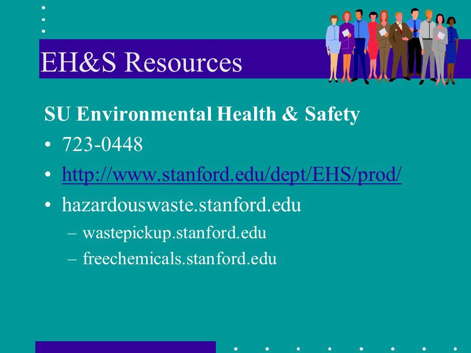 EH&S Resources SU Environmental Health & Safety 723-0448 http://www.stanford.edu/dept/EHS/prod/ hazardouswaste.stanford.edu –wastepickup.stanford.edu