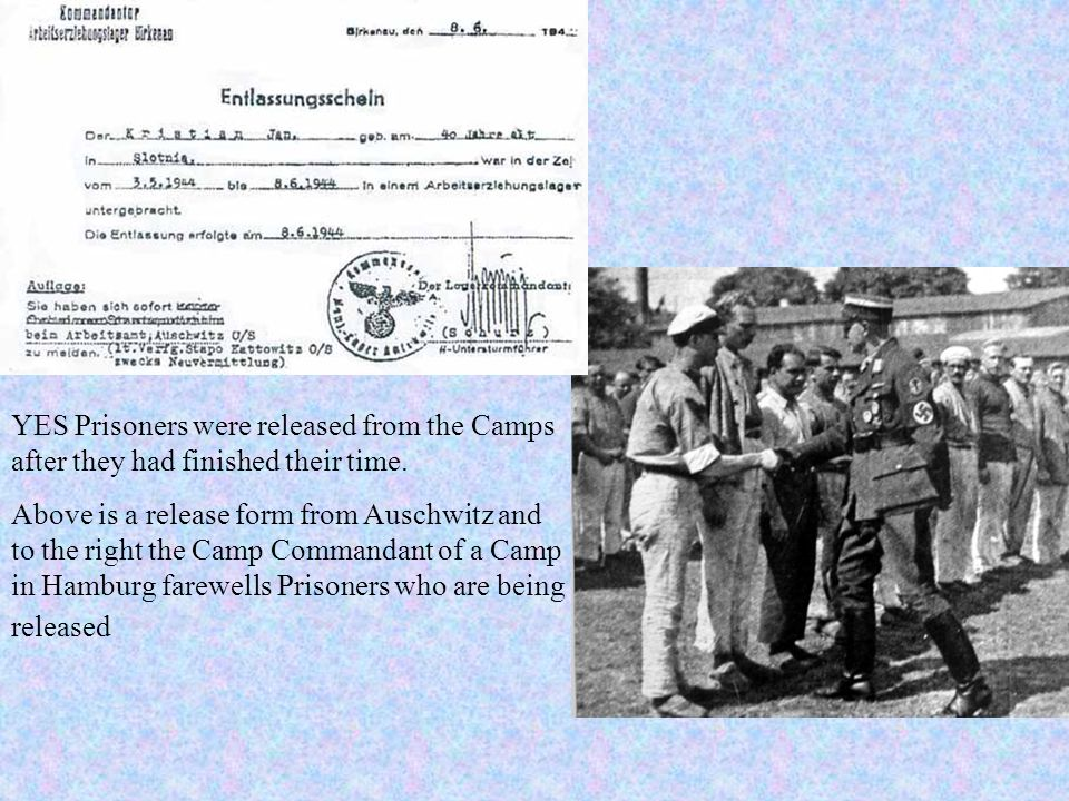 YES Prisoners were released from the Camps after they had finished their time.