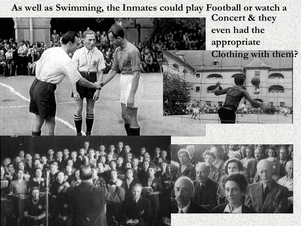 As well as Swimming, the Inmates could play Football or watch a Concert & they even had the appropriate Clothing with them
