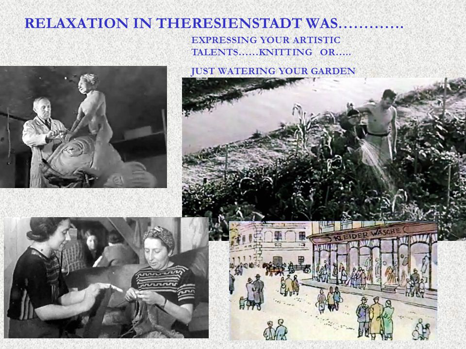 RELAXATION IN THERESIENSTADT WAS…………. EXPRESSING YOUR ARTISTIC TALENTS……KNITTING OR…..