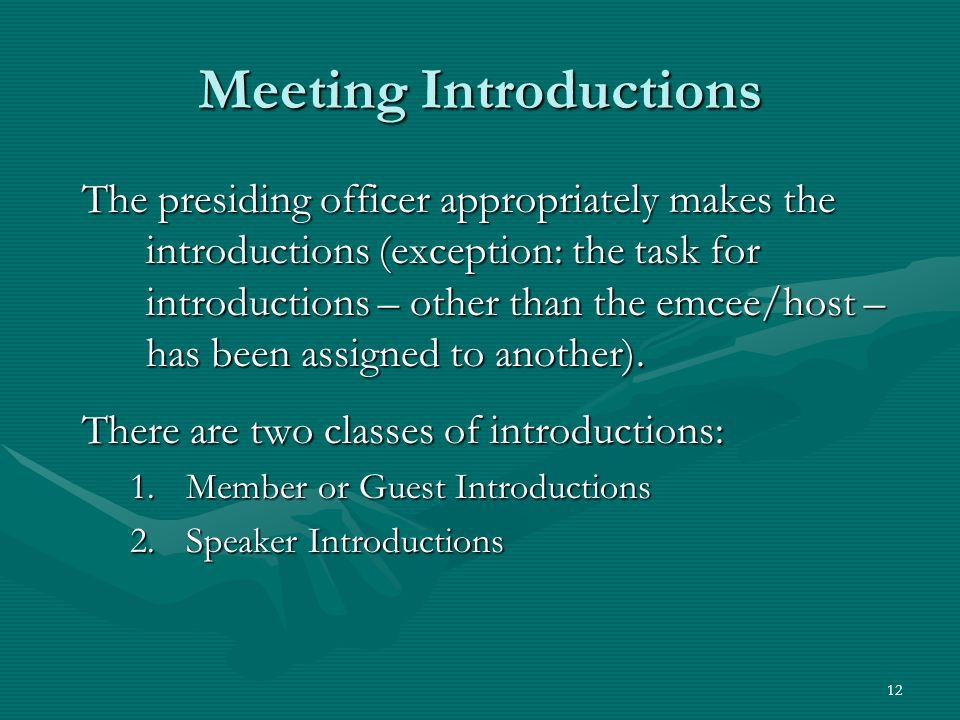 12 Meeting Introductions The presiding officer appropriately makes the introductions (exception: the task for introductions – other than the emcee/hos