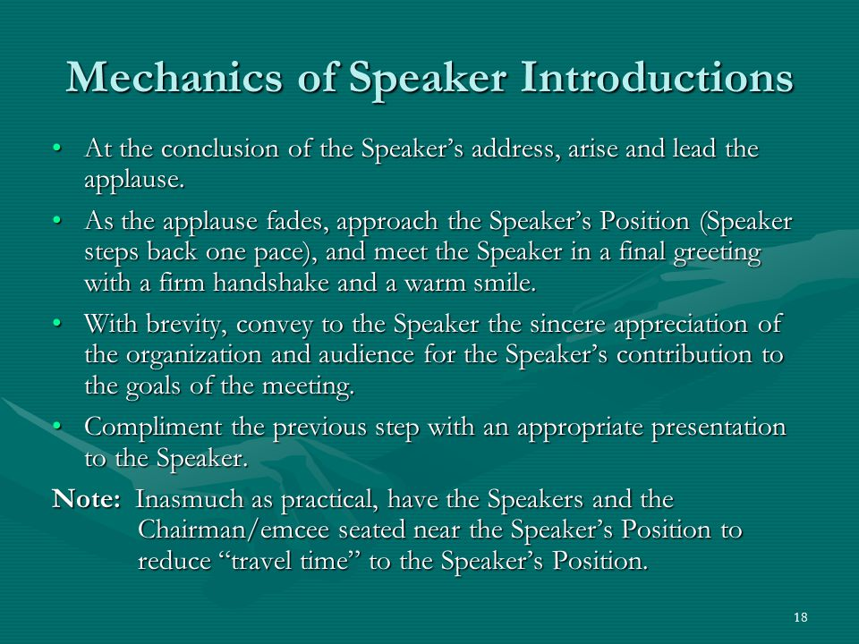 18 Mechanics of Speaker Introductions At the conclusion of the Speakers address, arise and lead the applause.At the conclusion of the Speakers address, arise and lead the applause.