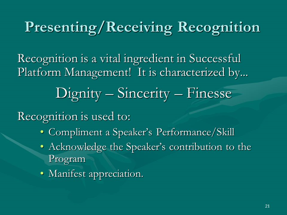 21 Presenting/Receiving Recognition Recognition is a vital ingredient in Successful Platform Management.