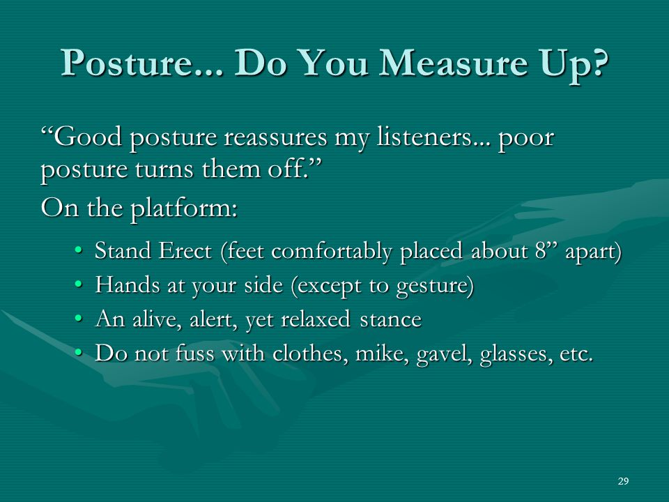 29 Posture... Do You Measure Up. Good posture reassures my listeners...