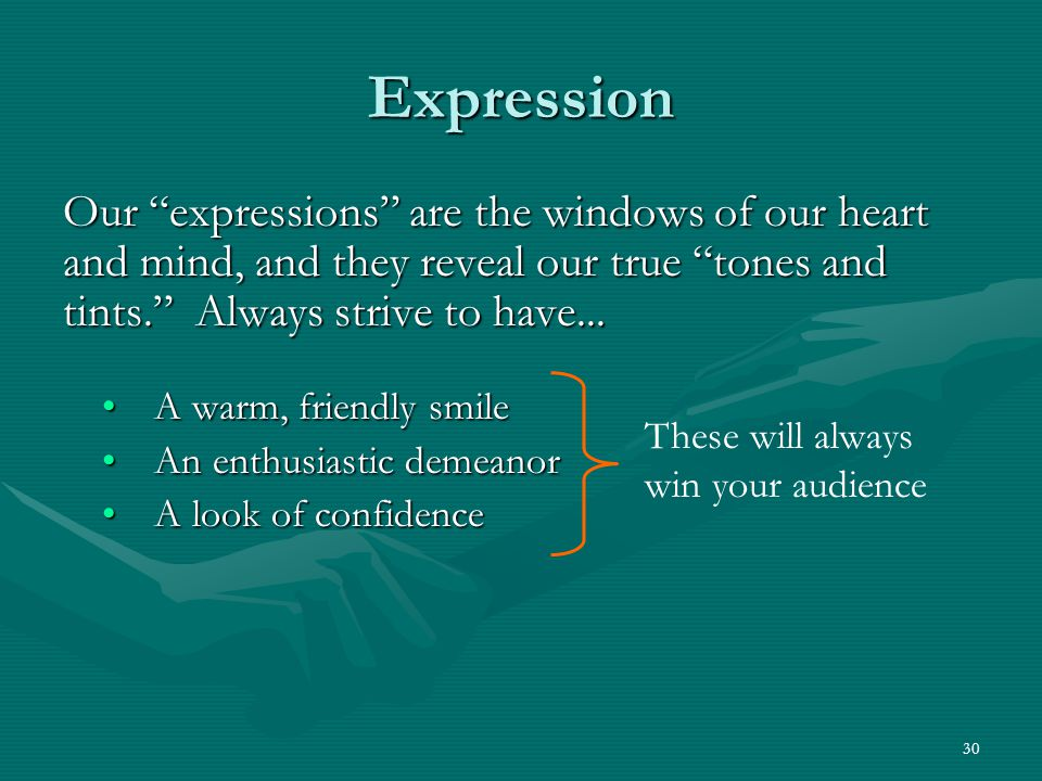 30 Expression Our expressions are the windows of our heart and mind, and they reveal our true tones and tints.