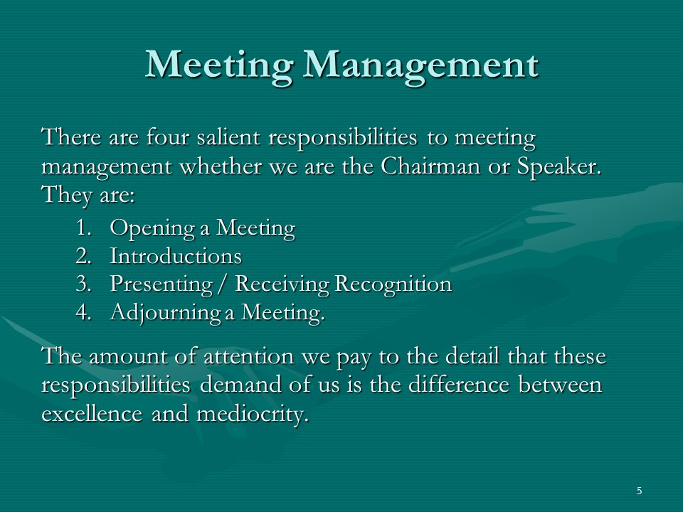 5 Meeting Management There are four salient responsibilities to meeting management whether we are the Chairman or Speaker.