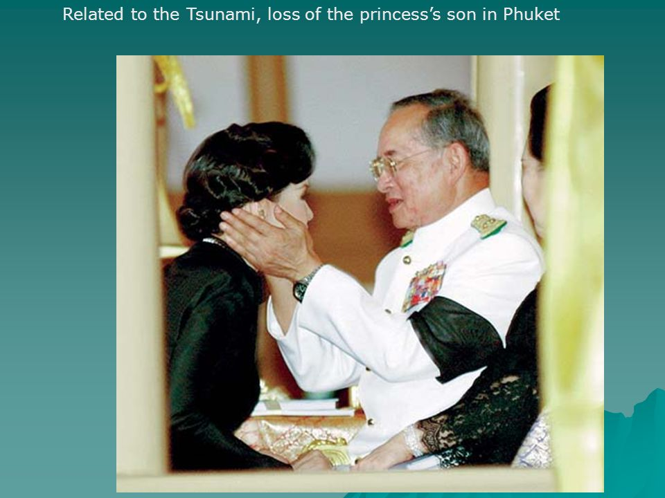 Related to the Tsunami, loss of the princesss son in Phuket