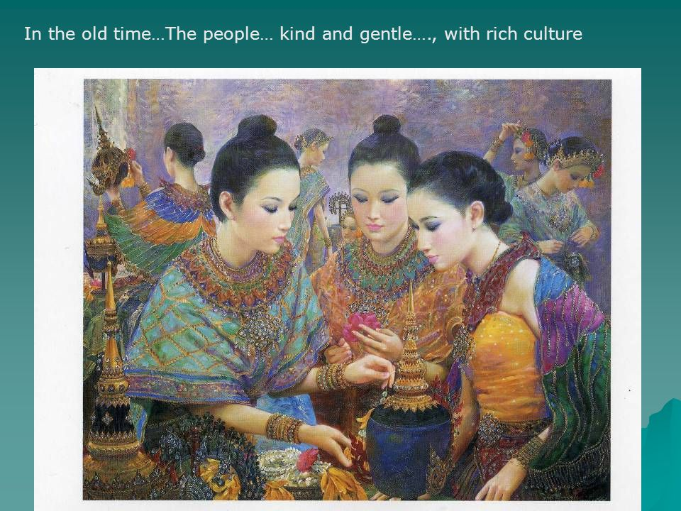 In the old time…The people… kind and gentle…., with rich culture