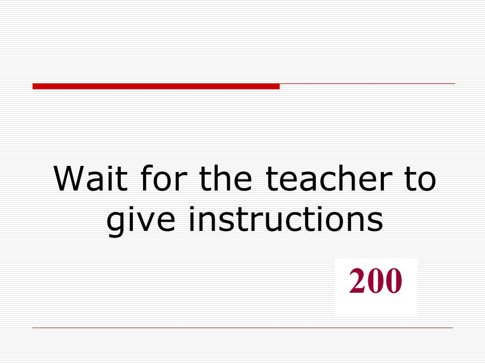 Wait for the teacher to give instructions 200