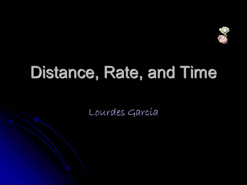Distance, Rate, and Time Lourdes Garcia