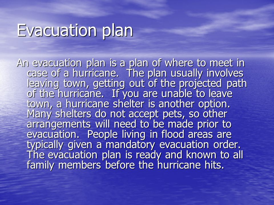 Evacuation plan An evacuation plan is a plan of where to meet in case of a hurricane.