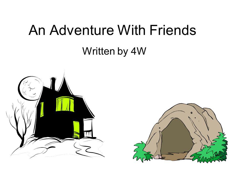 An Adventure With Friends Written by 4W