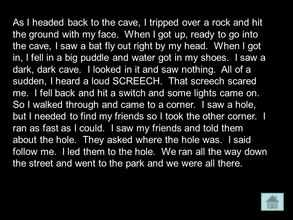 As I headed back to the cave, I tripped over a rock and hit the ground with my face.