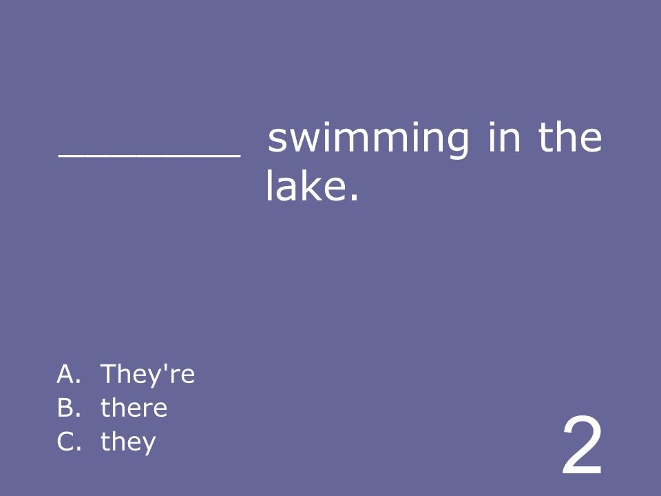 2 _______ swimming in the lake. A.They re B.there C.they