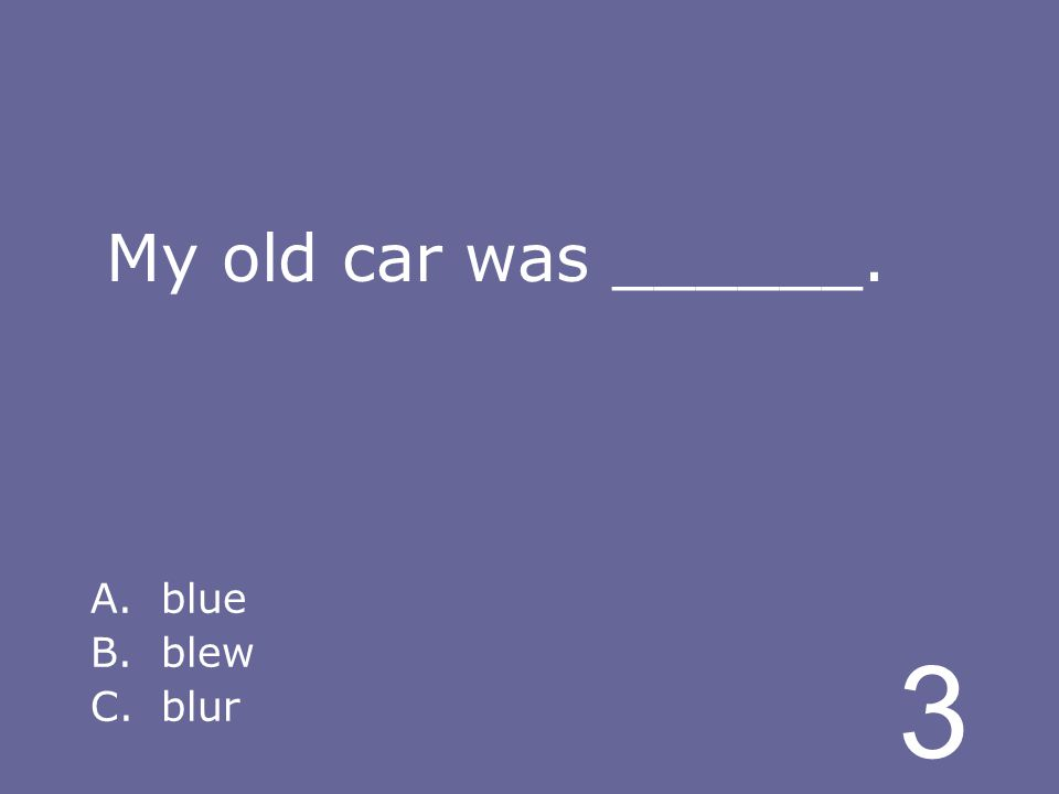 3 My old car was ______. A.blue B.blew C.blur