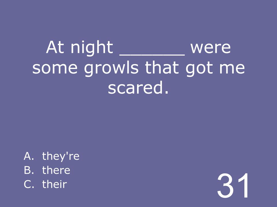 31 At night ______ were some growls that got me scared. A.they re B.there C.their