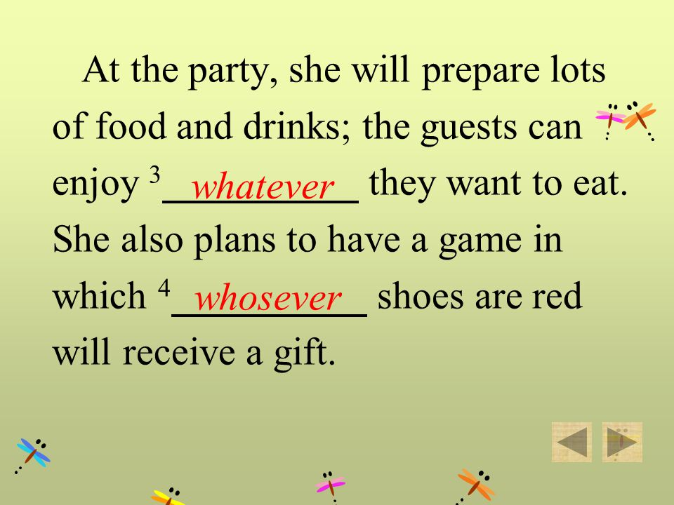 At the party, she will prepare lots of food and drinks; the guests can enjoy 3 they want to eat. She also plans to have a game in which 4 shoes are re