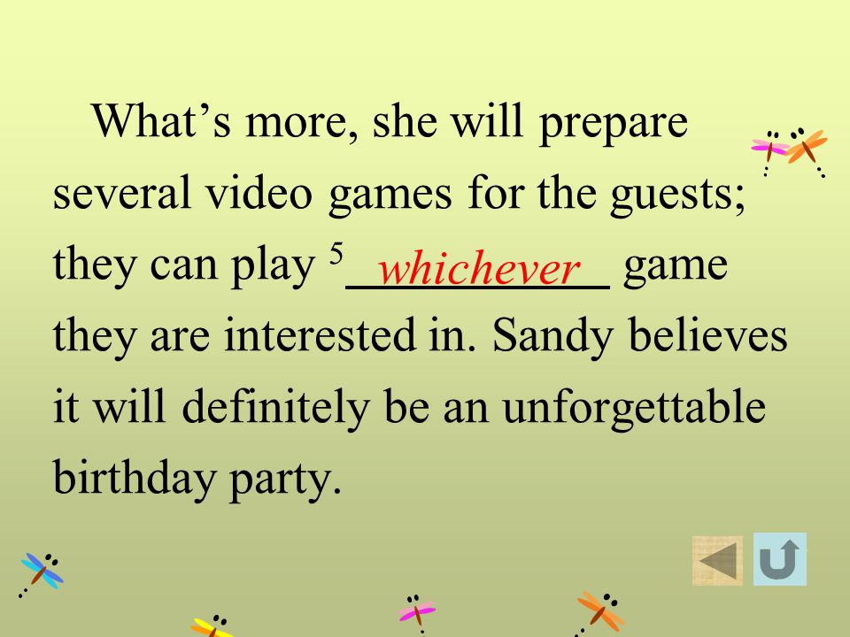 Whats more, she will prepare several video games for the guests; they can play 5 game they are interested in. Sandy believes it will definitely be an