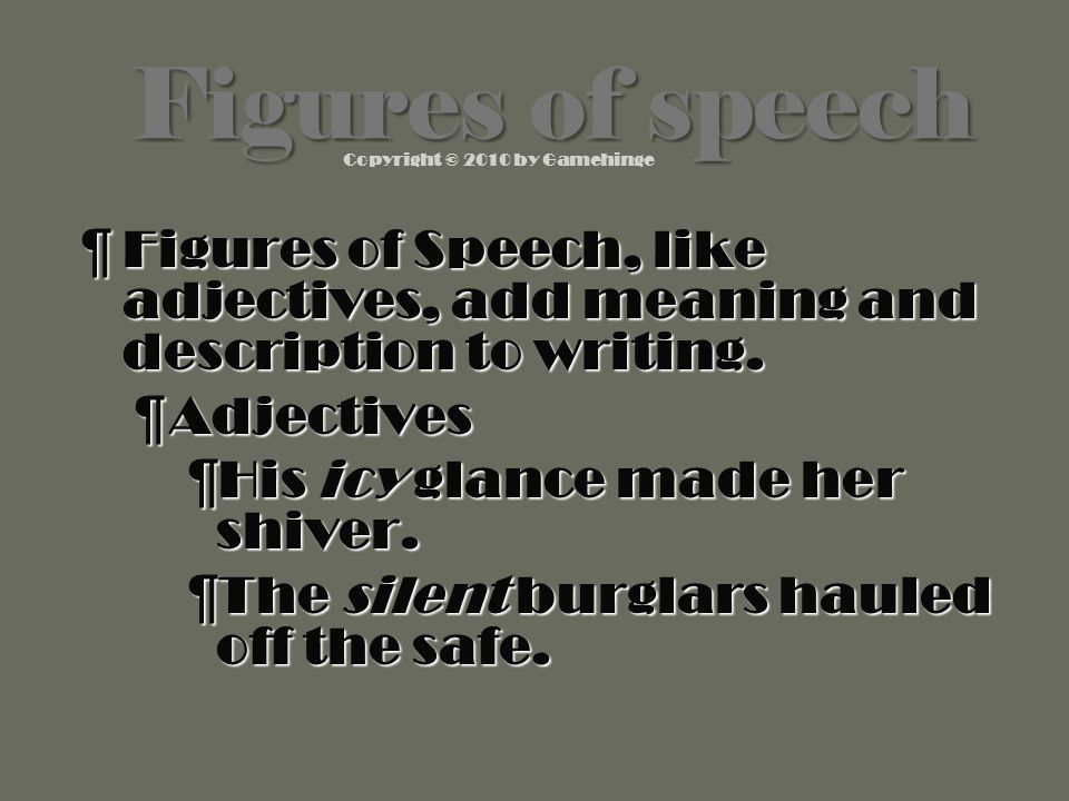 Copyright © 2010 by Gamehinge ¶F¶F¶F¶Figures of Speech, like adjectives, add meaning and description to writing.