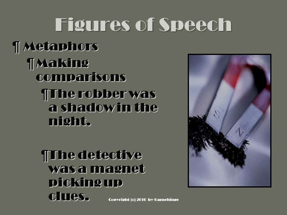 Figures of Speech ¶M¶M¶M¶Metaphors ¶M¶M¶M¶Making comparisons ¶T¶T¶T¶The robber was a shadow in the night.
