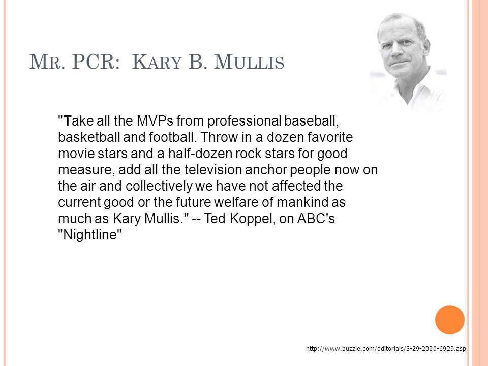 M R. PCR: K ARY B. M ULLIS Take all the MVPs from professional baseball, basketball and football.