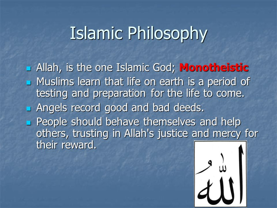 Islamic Philosophy Allah, is the one Islamic God; Monotheistic Allah, is the one Islamic God; Monotheistic Muslims learn that life on earth is a perio