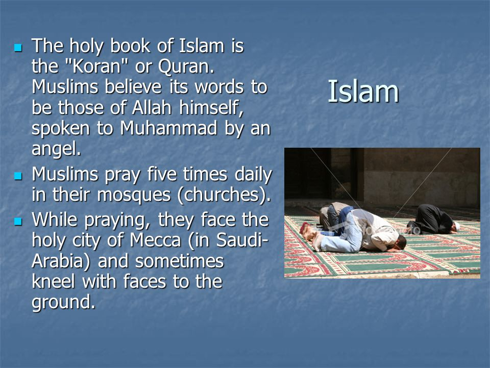 Islam The holy book of Islam is the Koran or Quran.