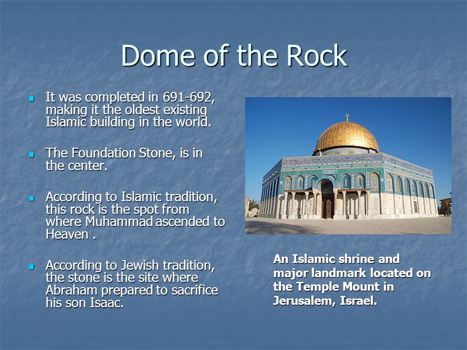 Dome of the Rock It was completed in 691-692, making it the oldest existing Islamic building in the world. It was completed in 691-692, making it the